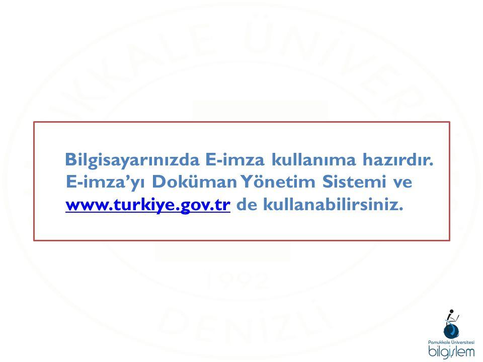 Bilgisayarınızda E-imza kullanıma hazırdır. E-imza'yı Doküman Yönetim Sistemi ve www.turkiye.gov.tr de kullanabilirsiniz. www.turkiye.gov.tr 19