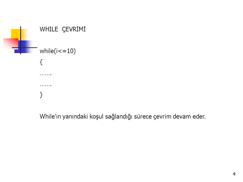 4 WHILE ÇEVRİMİ while(i<=10) { ……. } While'ın yanındaki koşul sağlandığı sürece çevrim devam eder.