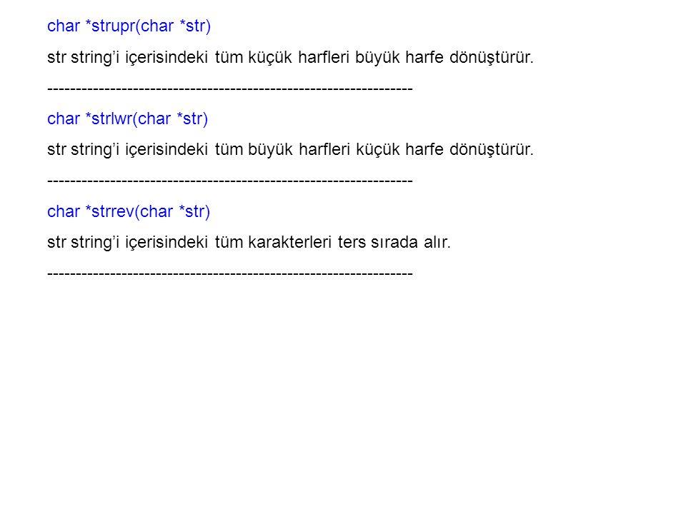 char *strupr(char *str) str string'i içerisindeki tüm küçük harfleri büyük harfe dönüştürür. ---------------------------------------------------------