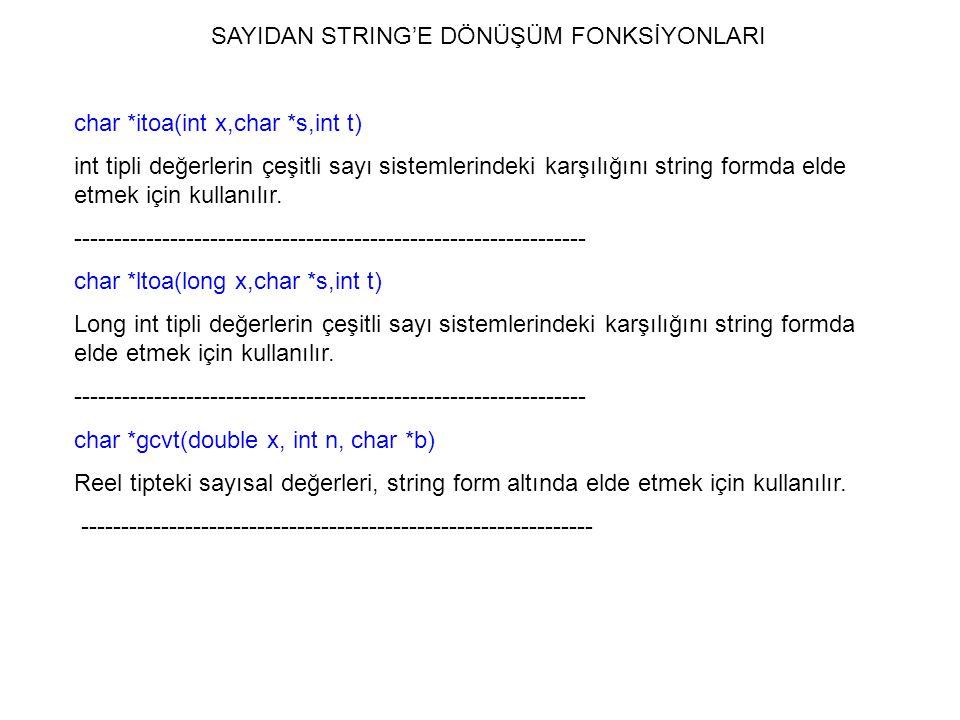 SAYIDAN STRING'E DÖNÜŞÜM FONKSİYONLARI char *itoa(int x,char *s,int t) int tipli değerlerin çeşitli sayı sistemlerindeki karşılığını string formda eld