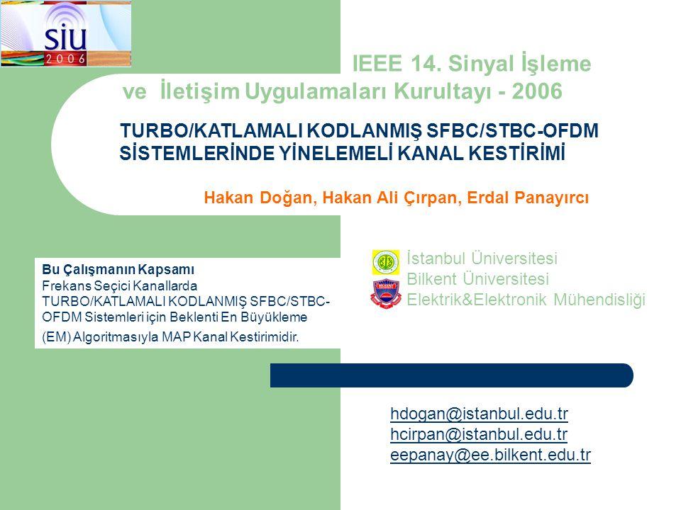 IEEE 14. Sinyal İşleme ve İletişim Uygulamaları Kurultayı - 2006 TURBO/KATLAMALI KODLANMIŞ SFBC/STBC-OFDM SİSTEMLERİNDE YİNELEMELİ KANAL KESTİRİMİ Hak