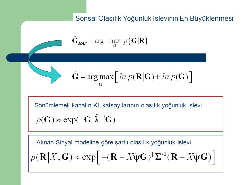 Sonsal Olasılık Yoğunluk İşlevinin En Büyüklenmesi Sönümlemeli kanalın KL katsayılarının olasılık yoğunluk işlevi Alınan Sinyal modeline göre şartlı o