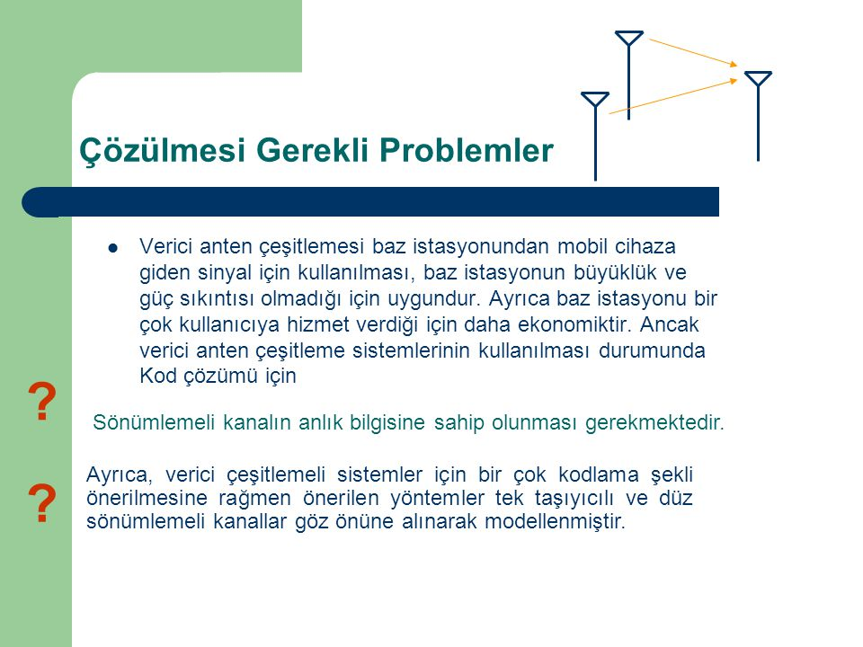 Çözülmesi Gerekli Problemler Verici anten çeşitlemesi baz istasyonundan mobil cihaza giden sinyal için kullanılması, baz istasyonun büyüklük ve güç sı
