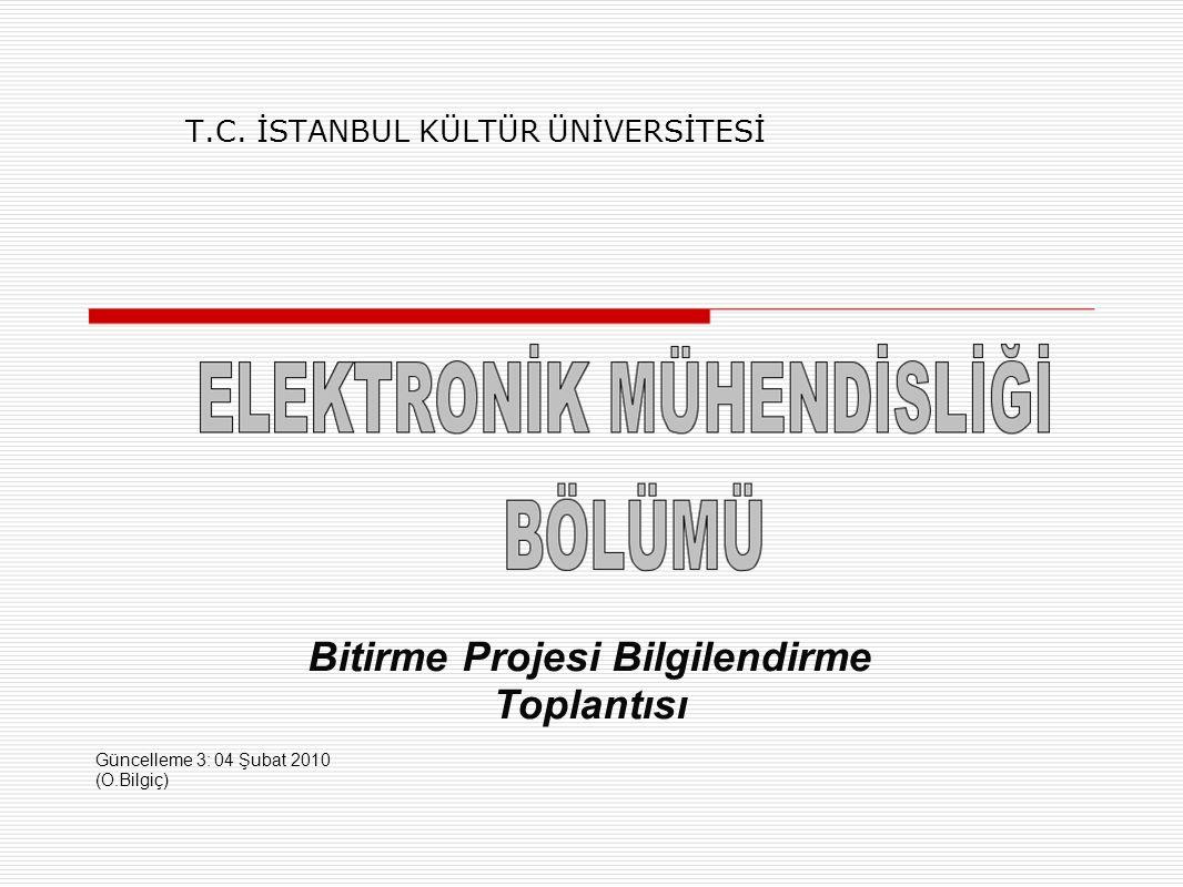 T.C. İSTANBUL KÜLTÜR ÜNİVERSİTESİ Bitirme Projesi Bilgilendirme Toplantısı Güncelleme 3: 04 Şubat 2010 (O.Bilgiç)