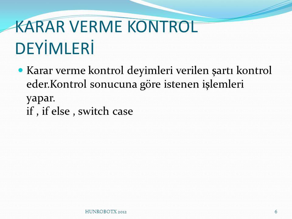 KARAR VERME KONTROL DEYİMLERİ Karar verme kontrol deyimleri verilen şartı kontrol eder.Kontrol sonucuna göre istenen işlemleri yapar. if, if else, swi