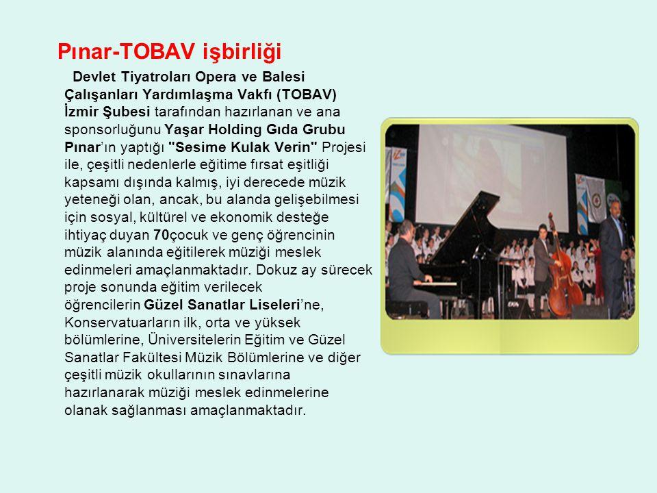 Pınar-TOBAV işbirliği Devlet Tiyatroları Opera ve Balesi Çalışanları Yardımlaşma Vakfı (TOBAV) İzmir Şubesi tarafından hazırlanan ve ana sponsorluğunu
