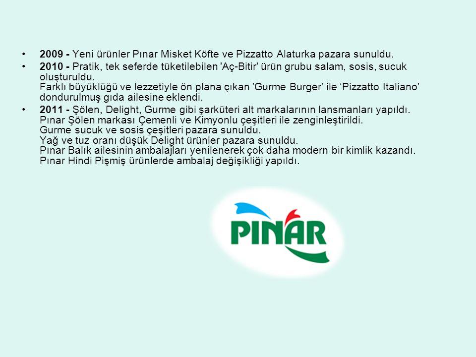 2009 - Yeni ürünler Pınar Misket Köfte ve Pizzatto Alaturka pazara sunuldu. 2010 - Pratik, tek seferde tüketilebilen 'Aç-Bitir' ürün grubu salam, sosi