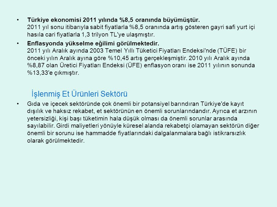 Türkiye ekonomisi 2011 yılında %8,5 oranında büyümüştür. 2011 yıl sonu itibarıyla sabit fiyatlarla %8,5 oranında artış gösteren gayri safi yurt içi ha