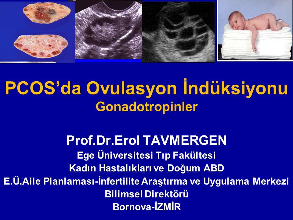 PCOS'da Ovulasyon İndüksiyonu Gonadotropinler Prof.Dr.Erol TAVMERGEN Ege Üniversitesi Tıp Fakültesi Kadın Hastalıkları ve Doğum ABD E.Ü.Aile Planlamas