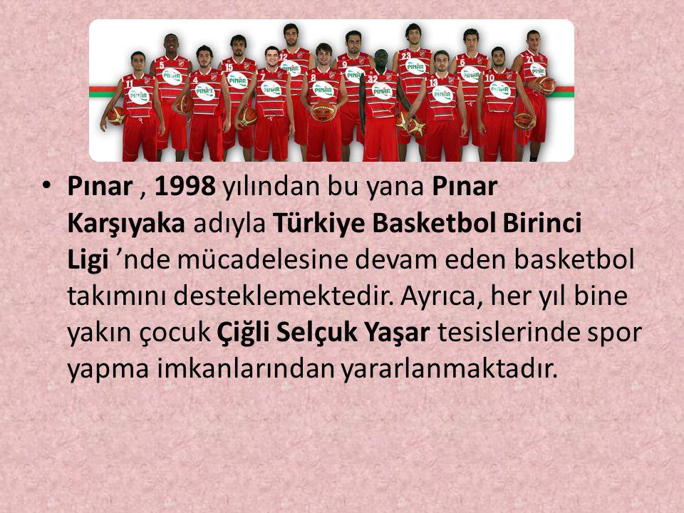 Pınar, 1998 yılından bu yana Pınar Karşıyaka adıyla Türkiye Basketbol Birinci Ligi 'nde mücadelesine devam eden basketbol takımını desteklemektedir. A