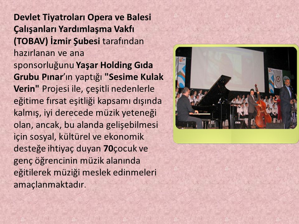 Devlet Tiyatroları Opera ve Balesi Çalışanları Yardımlaşma Vakfı (TOBAV) İzmir Şubesi tarafından hazırlanan ve ana sponsorluğunu Yaşar Holding Gıda Gr