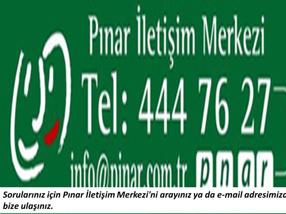 Sorularınız için Pınar İletişim Merkezi'ni arayınız ya da e-mail adresimizden bize ulaşınız.