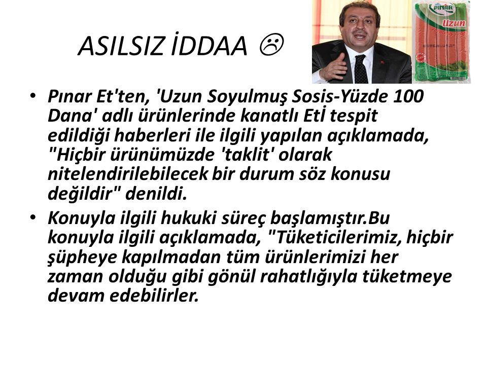ASILSIZ İDDAA  Pınar Et'ten, 'Uzun Soyulmuş Sosis-Yüzde 100 Dana' adlı ürünlerinde kanatlı Etİ tespit edildiği haberleri ile ilgili yapılan açıklamad