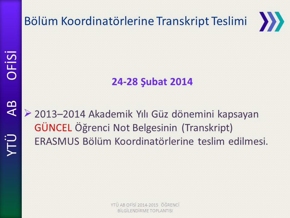 YTÜ AB OFİSİ Bölüm Koordinatörlerine Transkript Teslimi 24-28 Şubat 2014  2013–2014 Akademik Yılı Güz dönemini kapsayan GÜNCEL Öğrenci Not Belgesinin