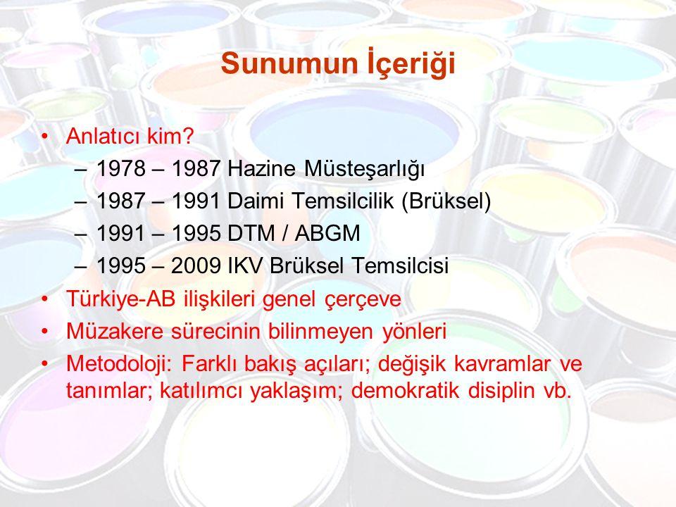 Sunumun İçeriği Anlatıcı kim? –1978 – 1987 Hazine Müsteşarlığı –1987 – 1991 Daimi Temsilcilik (Brüksel) –1991 – 1995 DTM / ABGM –1995 – 2009 IKV Brüks