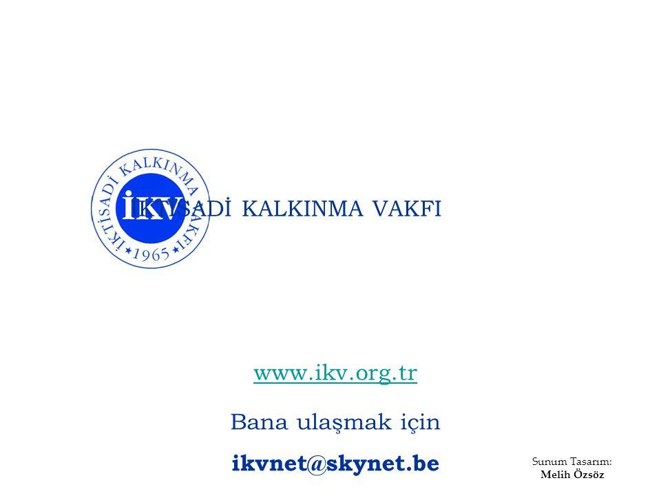 İKTİSADİ KALKINMA VAKFI www.ikv.org.tr Sunum Tasarım: Melih Özsöz Bana ulaşmak için ikvnet@skynet.be