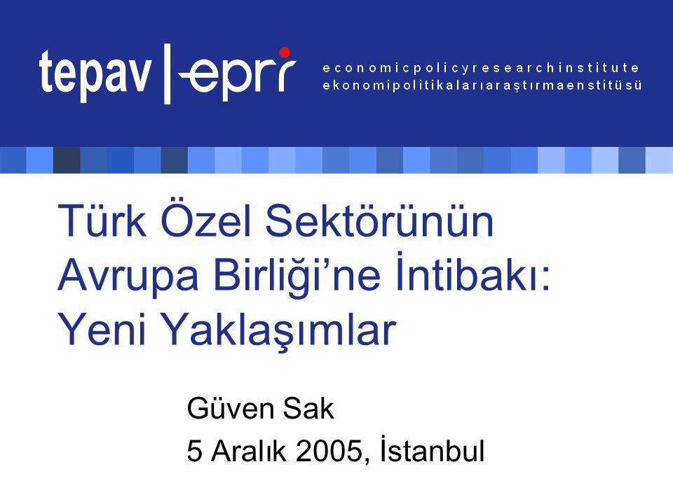 Türk Özel Sektörünün Avrupa Birliği'ne İntibakı : Yeni Yaklaşımlar Güven Sak 5 Aralık 2005, İstanbul