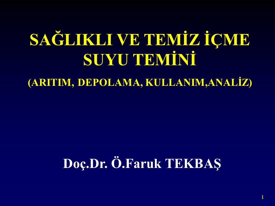 1 SAĞLIKLI VE TEMİZ İÇME SUYU TEMİNİ (ARITIM, DEPOLAMA, KULLANIM,ANALİZ) Doç.Dr. Ö.Faruk TEKBAŞ