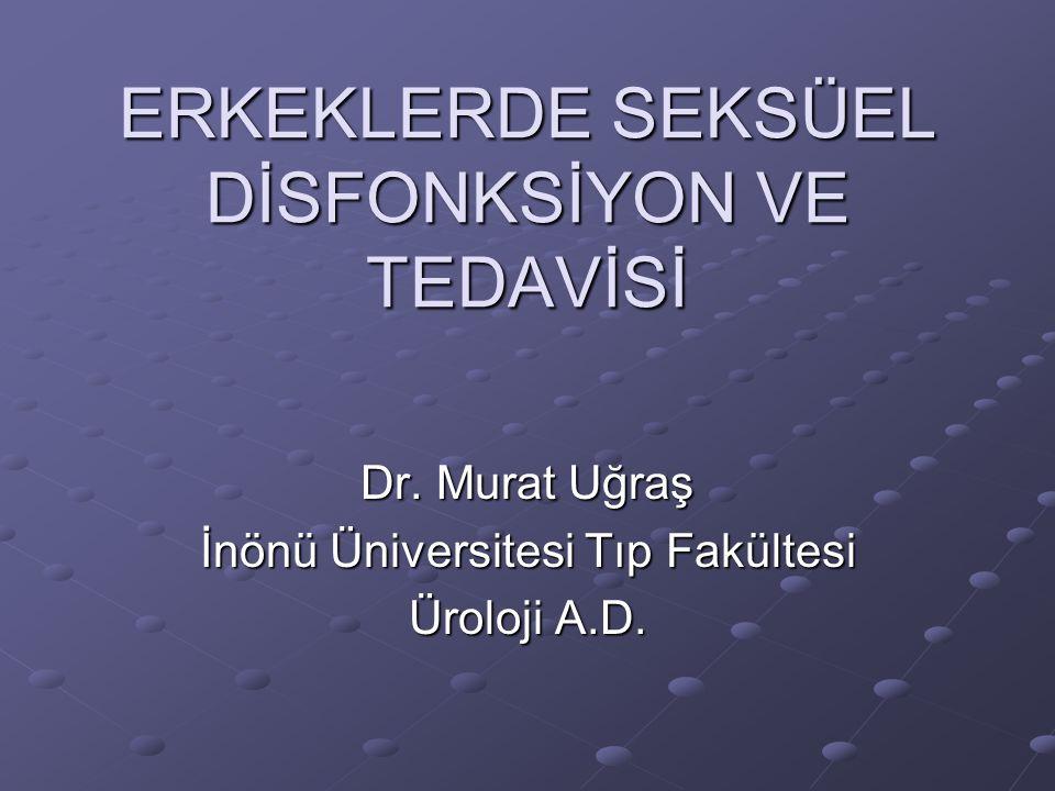 ERKEKLERDE SEKSÜEL DİSFONKSİYON VE TEDAVİSİ Dr. Murat Uğraş İnönü Üniversitesi Tıp Fakültesi Üroloji A.D.