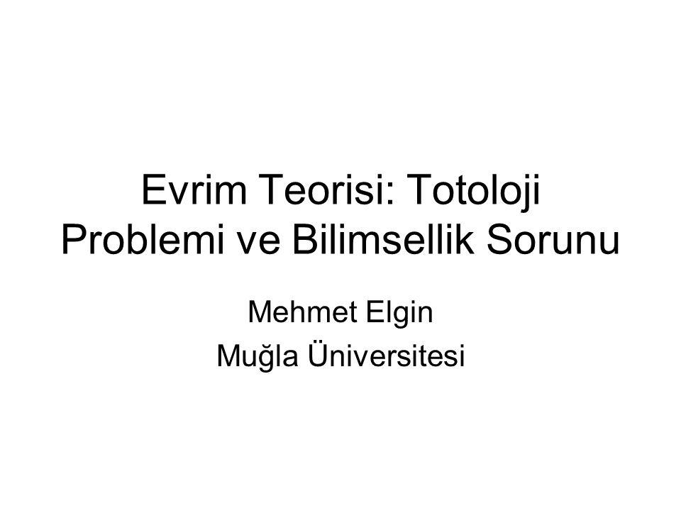 Evrim Teorisi: Totoloji Problemi ve Bilimsellik Sorunu Mehmet Elgin Muğla Üniversitesi