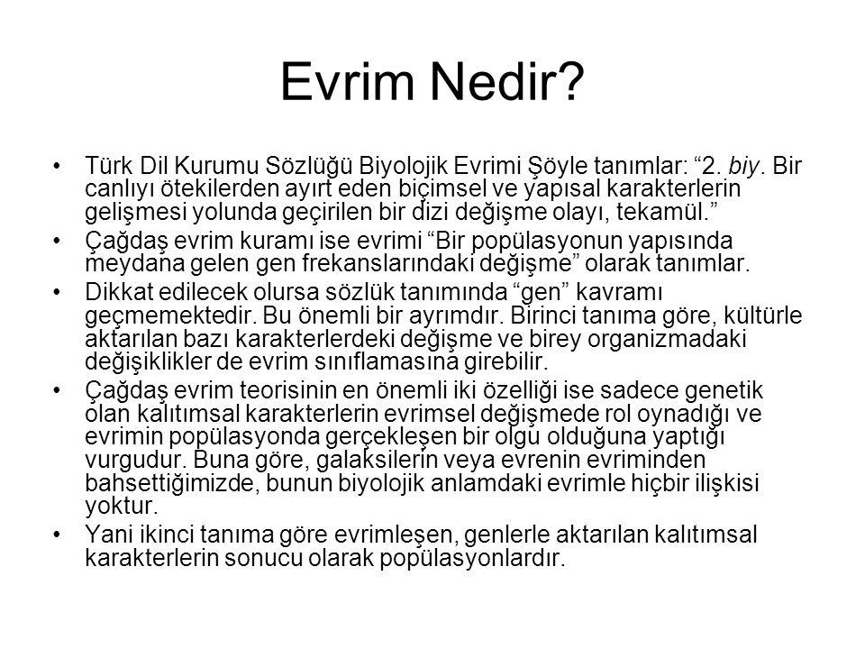 Evrim Nedir.Türk Dil Kurumu Sözlüğü Biyolojik Evrimi Şöyle tanımlar: 2.