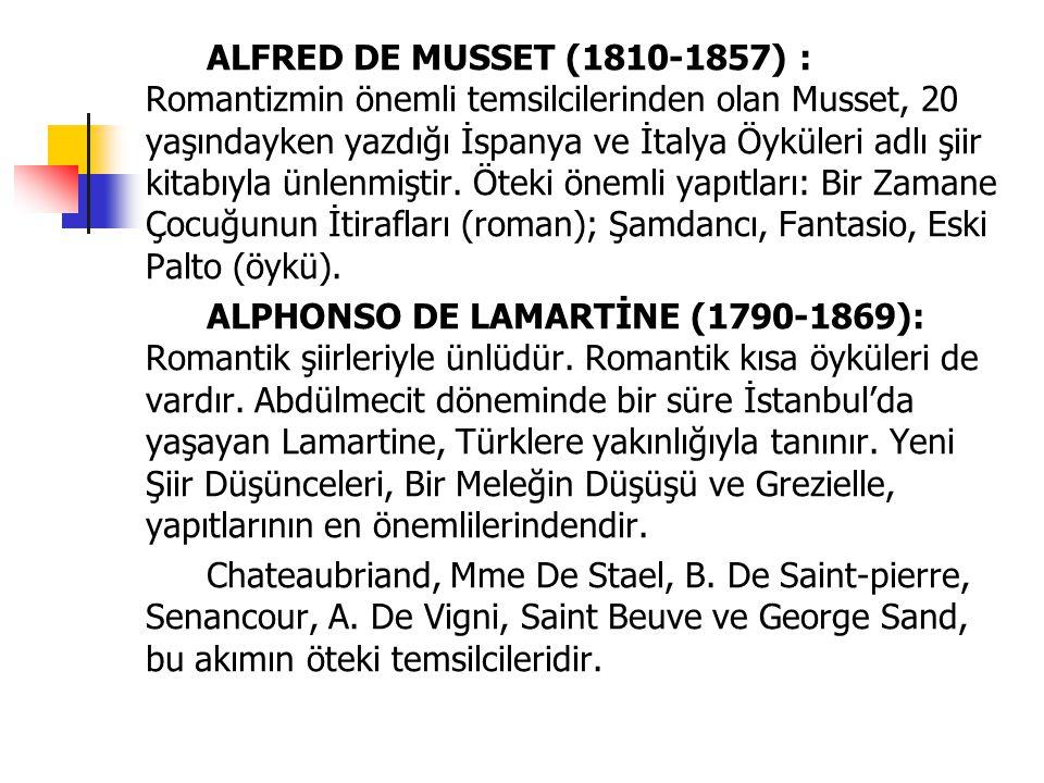 ALFRED DE MUSSET (1810-1857) : Romantizmin önemli temsilcilerinden olan Musset, 20 yaşındayken yazdığı İspanya ve İtalya Öyküleri adlı şiir kitabıyla