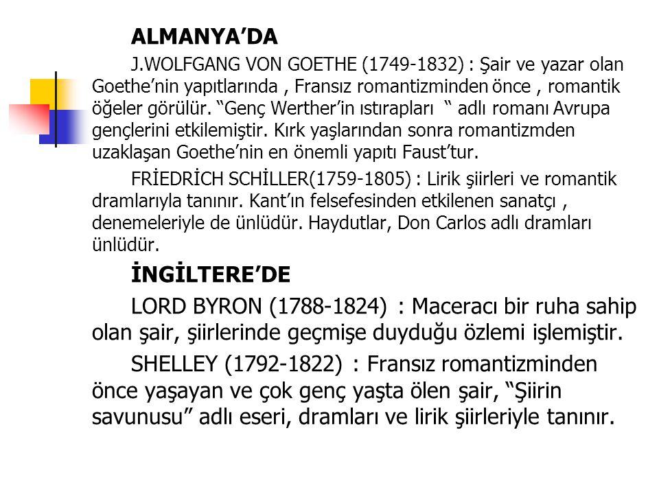 """ALMANYA'DA J.WOLFGANG VON GOETHE (1749-1832) : Şair ve yazar olan Goethe'nin yapıtlarında, Fransız romantizminden önce, romantik öğeler görülür. """"Genç"""