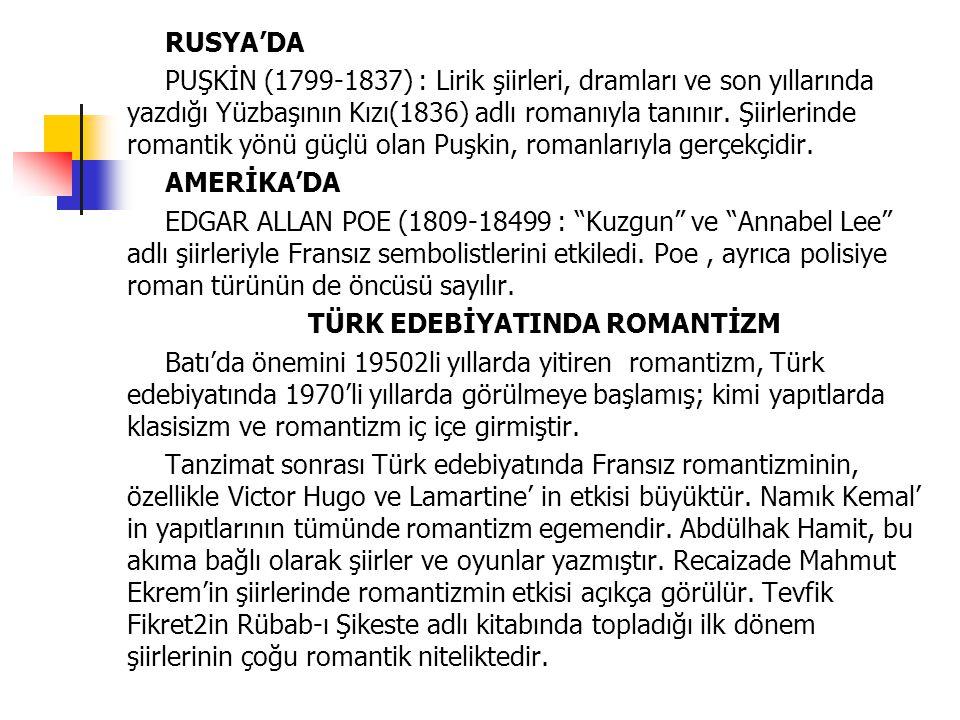 RUSYA'DA PUŞKİN (1799-1837) : Lirik şiirleri, dramları ve son yıllarında yazdığı Yüzbaşının Kızı(1836) adlı romanıyla tanınır. Şiirlerinde romantik yö