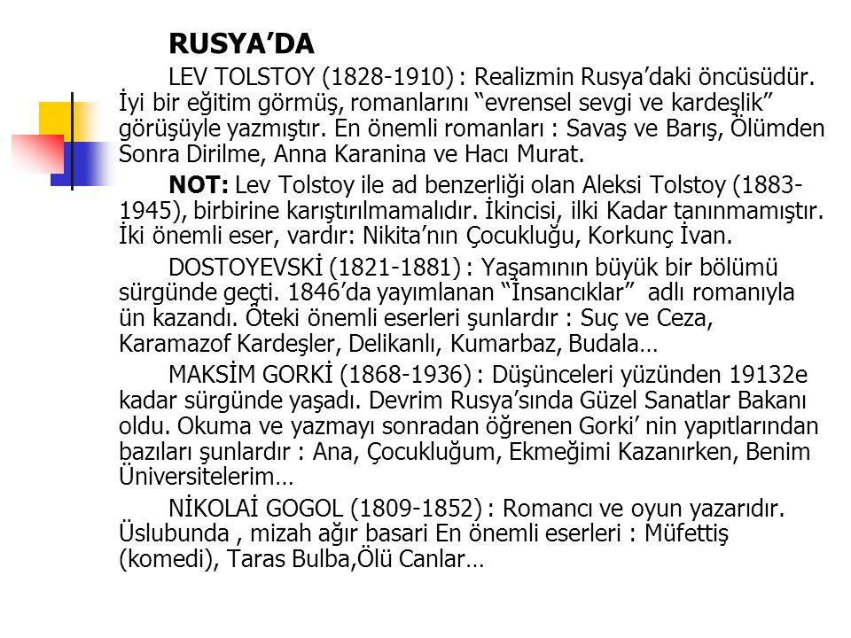 """RUSYA'DA LEV TOLSTOY (1828-1910) : Realizmin Rusya'daki öncüsüdür. İyi bir eğitim görmüş, romanlarını """"evrensel sevgi ve kardeşlik"""" görüşüyle yazmıştı"""