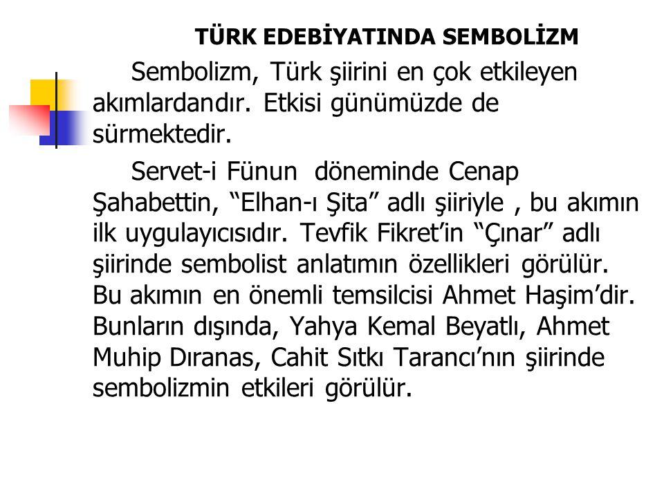 TÜRK EDEBİYATINDA SEMBOLİZM Sembolizm, Türk şiirini en çok etkileyen akımlardandır. Etkisi günümüzde de sürmektedir. Servet-i Fünun döneminde Cenap Şa