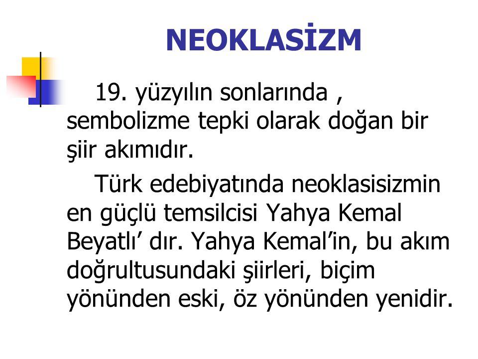 NEOKLASİZM 19. yüzyılın sonlarında, sembolizme tepki olarak doğan bir şiir akımıdır. Türk edebiyatında neoklasisizmin en güçlü temsilcisi Yahya Kemal