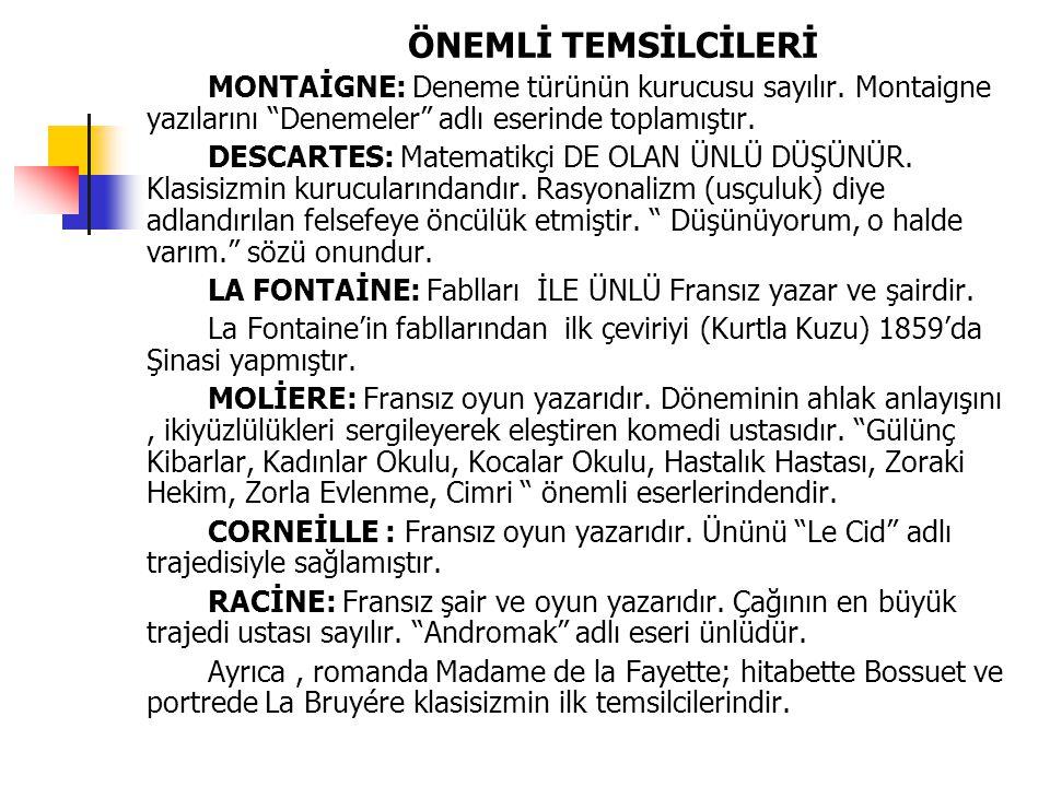 """ÖNEMLİ TEMSİLCİLERİ MONTAİGNE: Deneme türünün kurucusu sayılır. Montaigne yazılarını """"Denemeler"""" adlı eserinde toplamıştır. DESCARTES: Matematikçi DE"""
