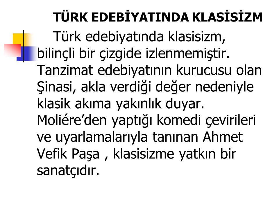 TÜRK EDEBİYATINDA KLASİSİZM Türk edebiyatında klasisizm, bilinçli bir çizgide izlenmemiştir. Tanzimat edebiyatının kurucusu olan Şinasi, akla verdiği