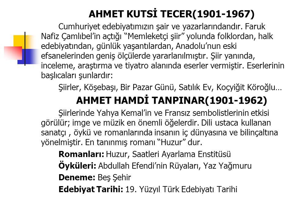 """AHMET KUTSİ TECER(1901-1967) Cumhuriyet edebiyatımızın şair ve yazarlarındandır. Faruk Nafiz Çamlıbel'in açtığı """"Memleketçi şiir"""" yolunda folklordan,"""