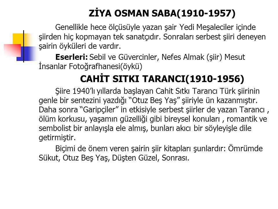 ZİYA OSMAN SABA(1910-1957) Genellikle hece ölçüsüyle yazan şair Yedi Meşaleciler içinde şiirden hiç kopmayan tek sanatçıdır. Sonraları serbest şiiri d
