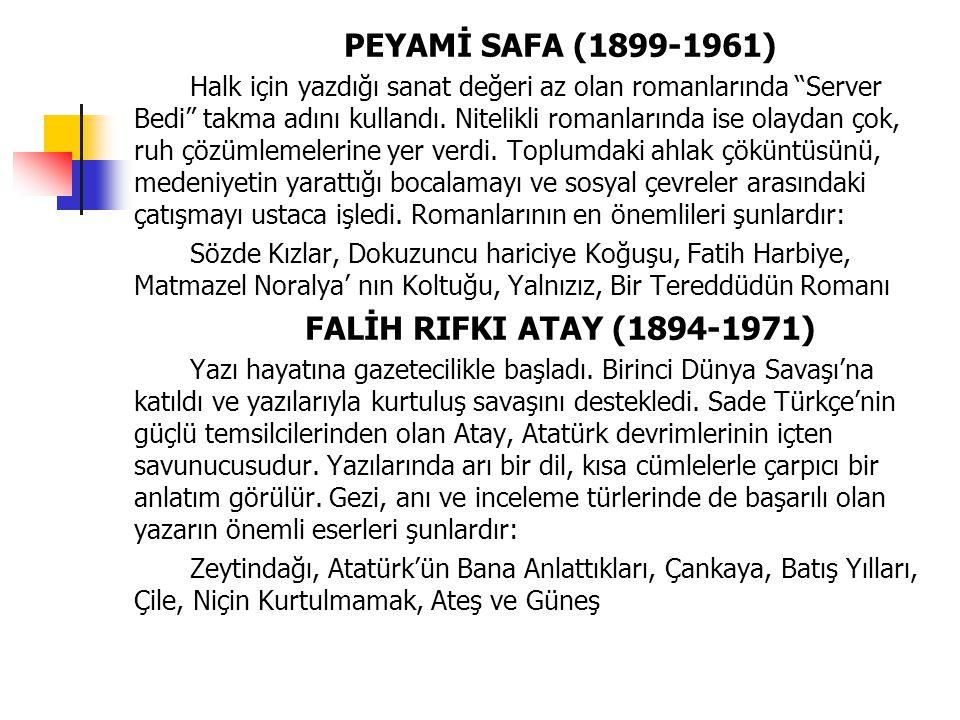 """PEYAMİ SAFA (1899-1961) Halk için yazdığı sanat değeri az olan romanlarında """"Server Bedi"""" takma adını kullandı. Nitelikli romanlarında ise olaydan çok"""