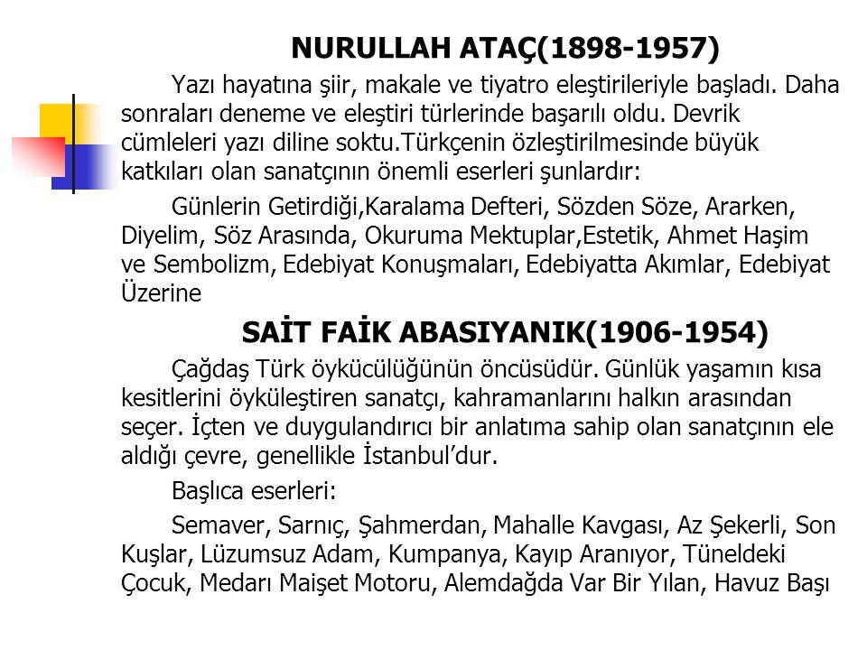 NURULLAH ATAÇ(1898-1957) Yazı hayatına şiir, makale ve tiyatro eleştirileriyle başladı. Daha sonraları deneme ve eleştiri türlerinde başarılı oldu. De