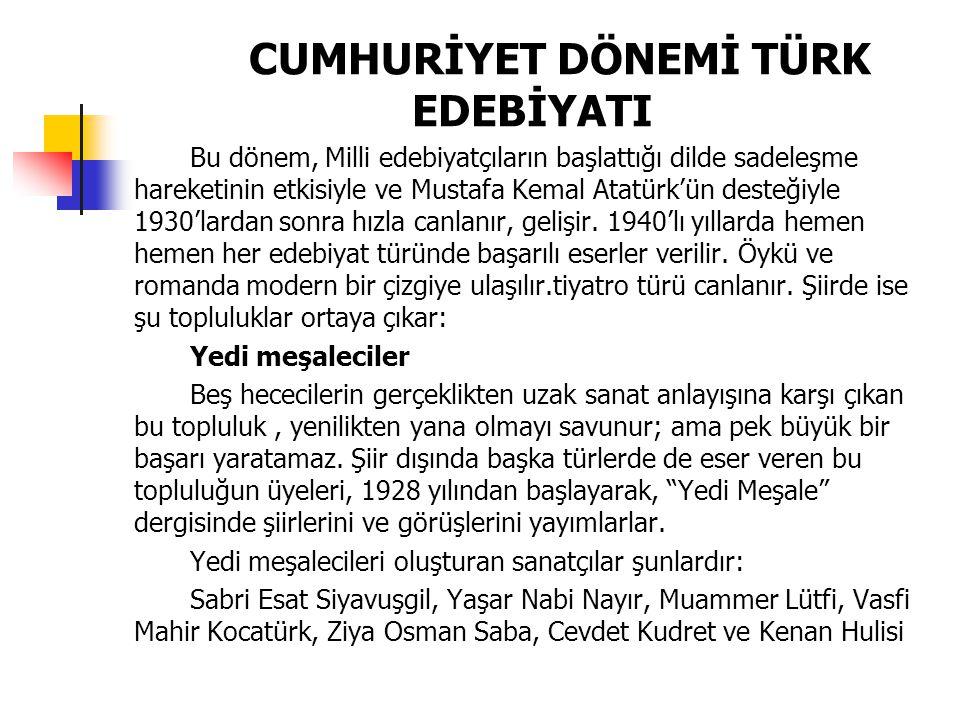CUMHURİYET DÖNEMİ TÜRK EDEBİYATI Bu dönem, Milli edebiyatçıların başlattığı dilde sadeleşme hareketinin etkisiyle ve Mustafa Kemal Atatürk'ün desteğiy