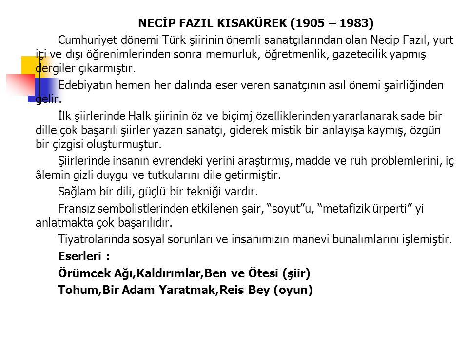 NECİP FAZIL KISAKÜREK (1905 – 1983) Cumhuriyet dönemi Türk şiirinin önemli sanatçılarından olan Necip Fazıl, yurt içi ve dışı öğrenimlerinden sonra me