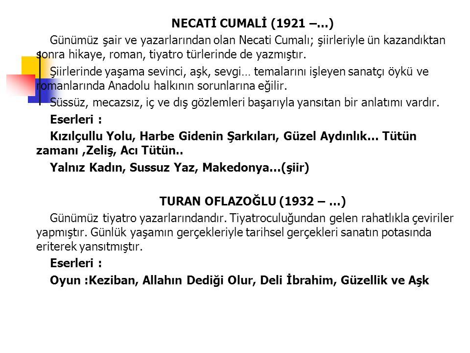NECATİ CUMALİ (1921 –…) Günümüz şair ve yazarlarından olan Necati Cumalı; şiirleriyle ün kazandıktan sonra hikaye, roman, tiyatro türlerinde de yazmış