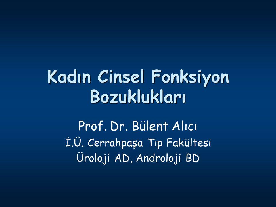 Kadın Cinsel Fonksiyon Bozuklukları Prof. Dr. Bülent Alıcı İ.Ü. Cerrahpaşa Tıp Fakültesi Üroloji AD, Androloji BD