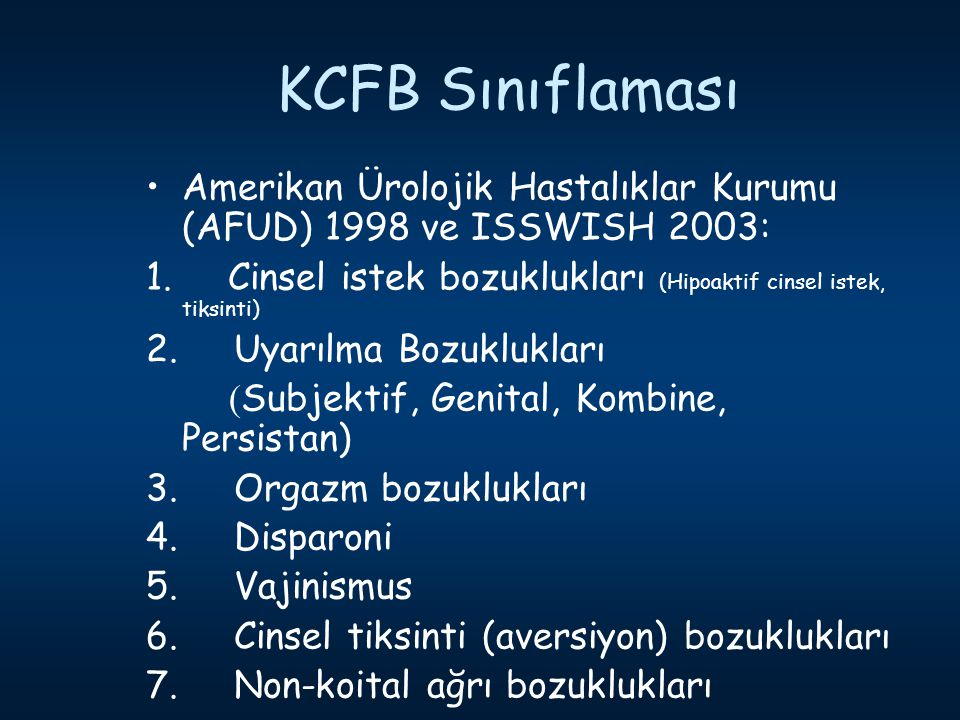 KCFB Sınıflaması Amerikan Ürolojik Hastalıklar Kurumu (AFUD) 1998 ve ISSWISH 2003: 1. Cinsel istek bozuklukları (Hipoaktif cinsel istek, tiksinti) 2.
