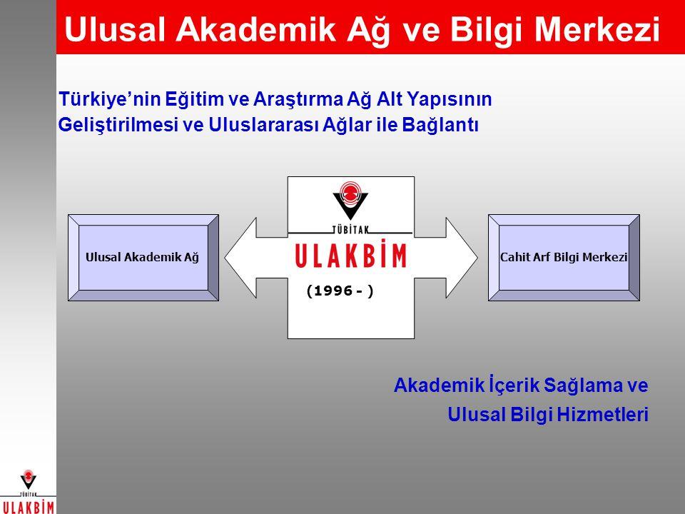 Ulusal Akademik Ağ ve Bilgi Merkezi Ulusal Akademik Ağ (1996 - ) Cahit Arf Bilgi Merkezi Akademik İçerik Sağlama ve Ulusal Bilgi Hizmetleri Türkiye'nin Eğitim ve Araştırma Ağ Alt Yapısının Geliştirilmesi ve Uluslararası Ağlar ile Bağlantı