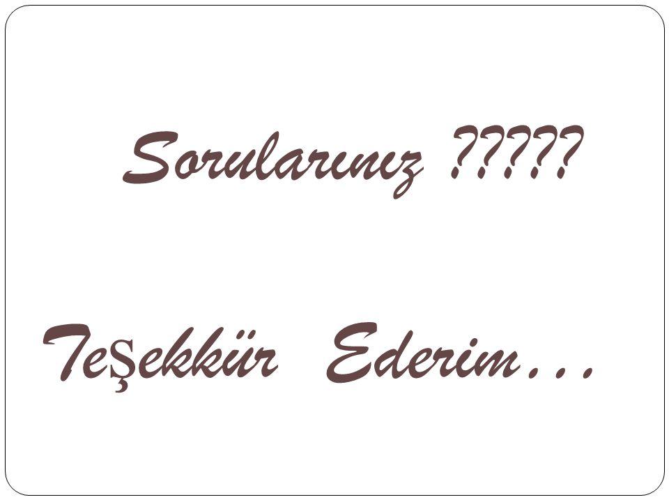 Sorularınız Te ş ekkür Ederim…