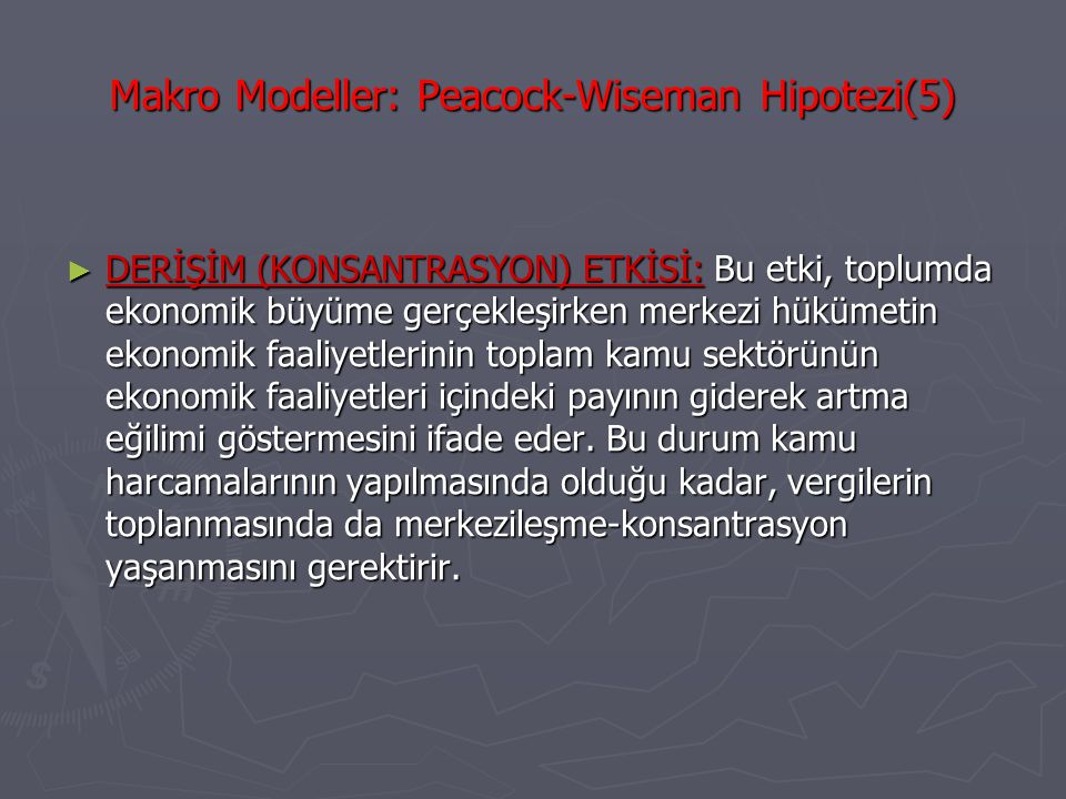 Makro Modeller: Peacock-Wiseman Hipotezi(5) ► DERİŞİM (KONSANTRASYON) ETKİSİ: Bu etki, toplumda ekonomik büyüme gerçekleşirken merkezi hükümetin ekono