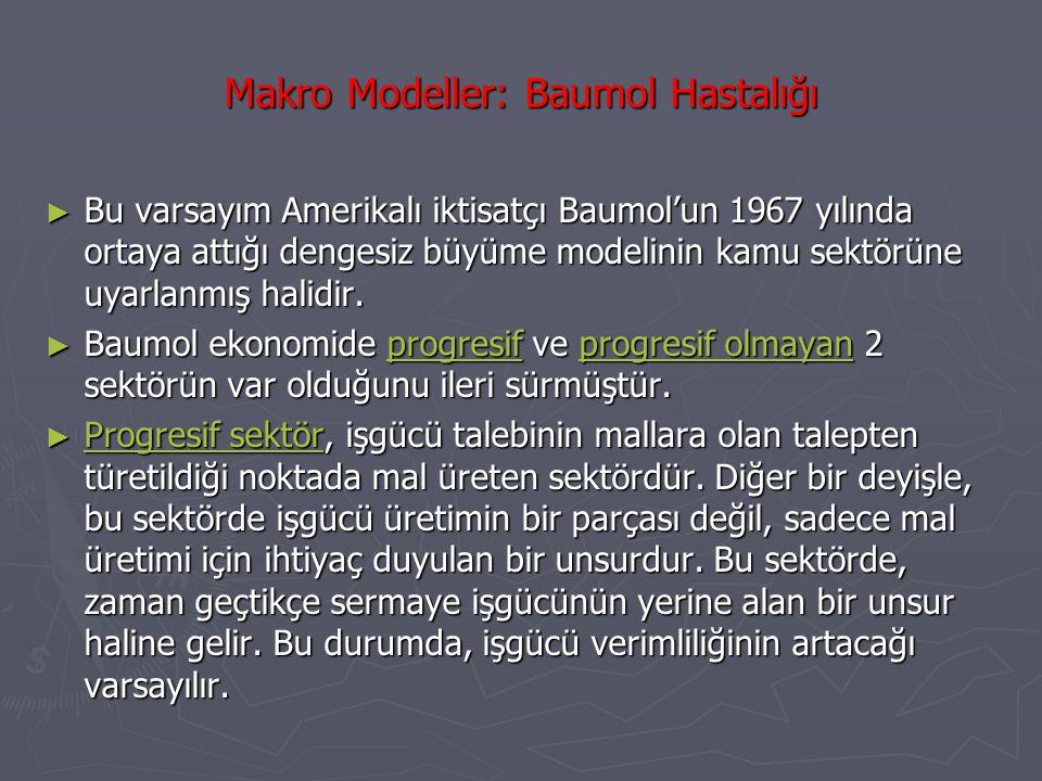 Makro Modeller: Baumol Hastalığı ► Bu varsayım Amerikalı iktisatçı Baumol'un 1967 yılında ortaya attığı dengesiz büyüme modelinin kamu sektörüne uyarl