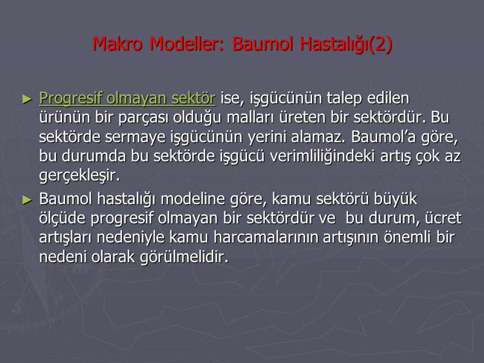 Makro Modeller: Baumol Hastalığı(2) ► Progresif olmayan sektör ise, işgücünün talep edilen ürünün bir parçası olduğu malları üreten bir sektördür. Bu