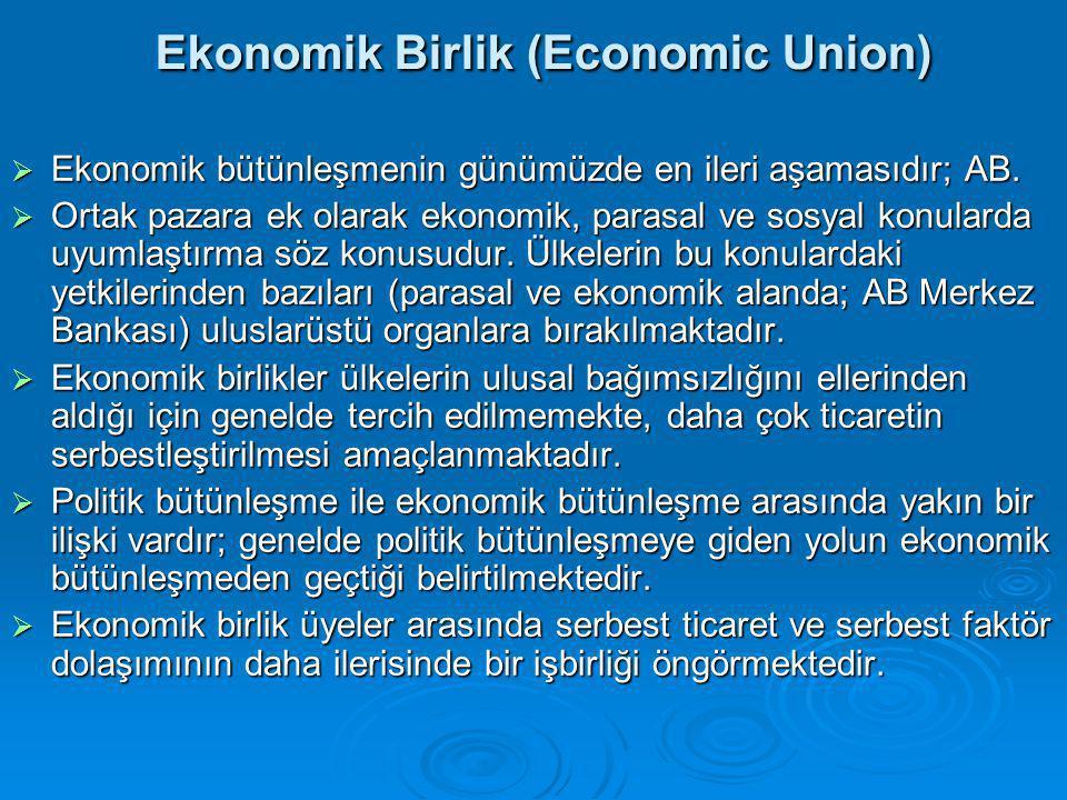 Ekonomik Birlik (Economic Union)  Ekonomik bütünleşmenin günümüzde en ileri aşamasıdır; AB.