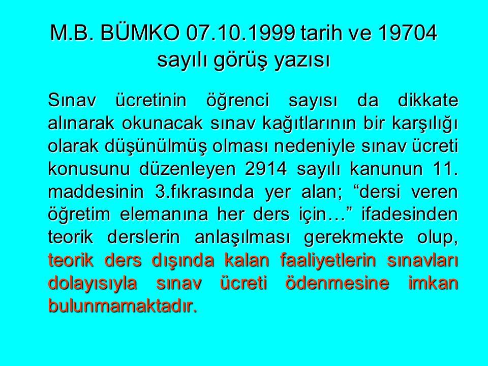 M.B. BÜMKO 07.10.1999 tarih ve 19704 sayılı görüş yazısı Sınav ücretinin öğrenci sayısı da dikkate alınarak okunacak sınav kağıtlarının bir karşılığı