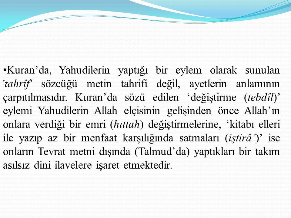 Kuran'da, Yahudilerin yaptığı bir eylem olarak sunulan tahrîf' sözcüğü metin tahrifi değil, ayetlerin anlamının çarpıtılmasıdır.